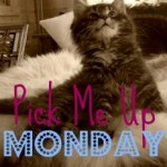 Pick Me Up Monday
