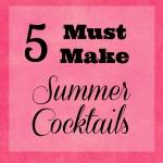 5 Must Make Summer Cocktails