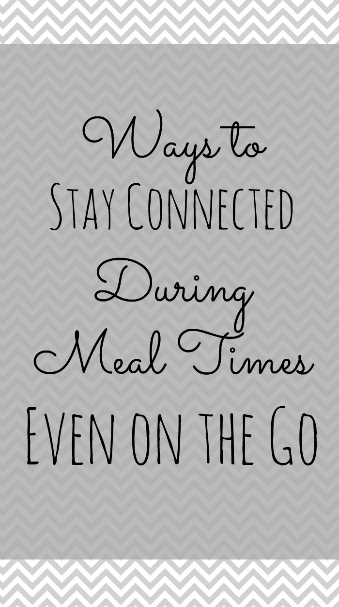 Ways to Stay Connected During Meal Times