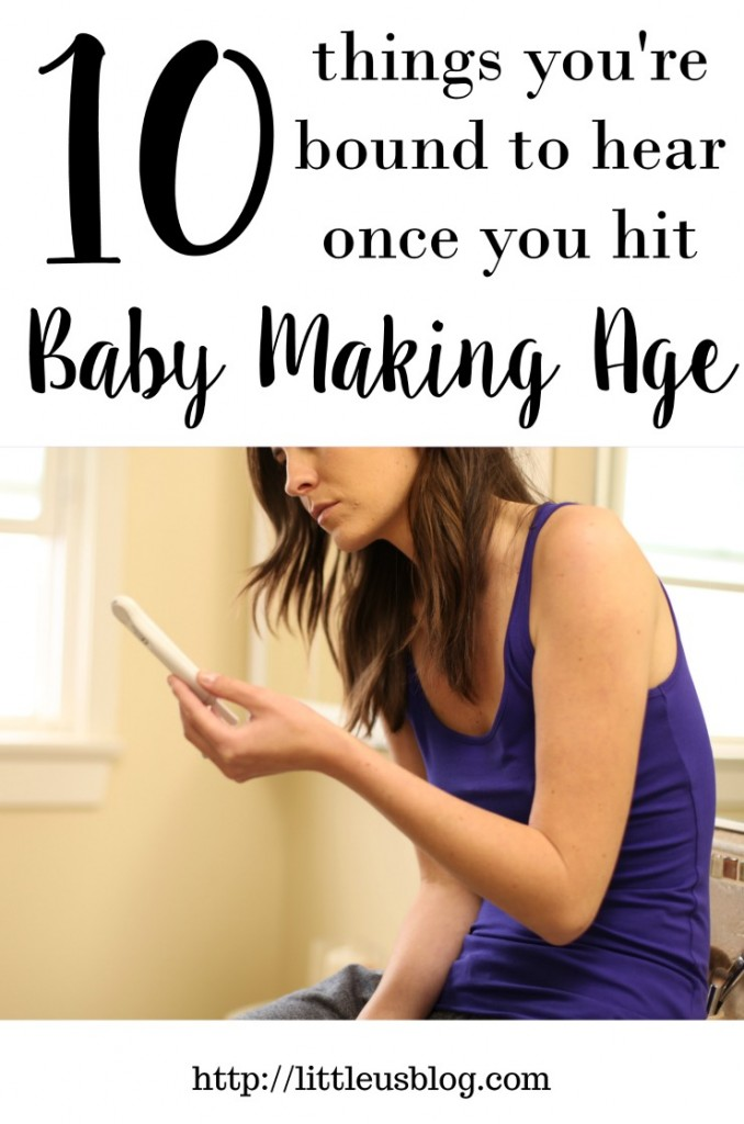 10 things you're bound to hear once you hit Baby Making Age