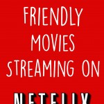 7 Kid Friendly Movies Streaming on Netflix