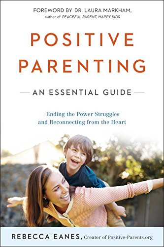 Positive Parenting The Essential Guide
