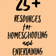 Resources for Homeschooling and Entertaining Your Kids